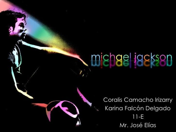 Coralis Camacho Irizarry Karina Falcón Delgado 11-E Mr. José Elías