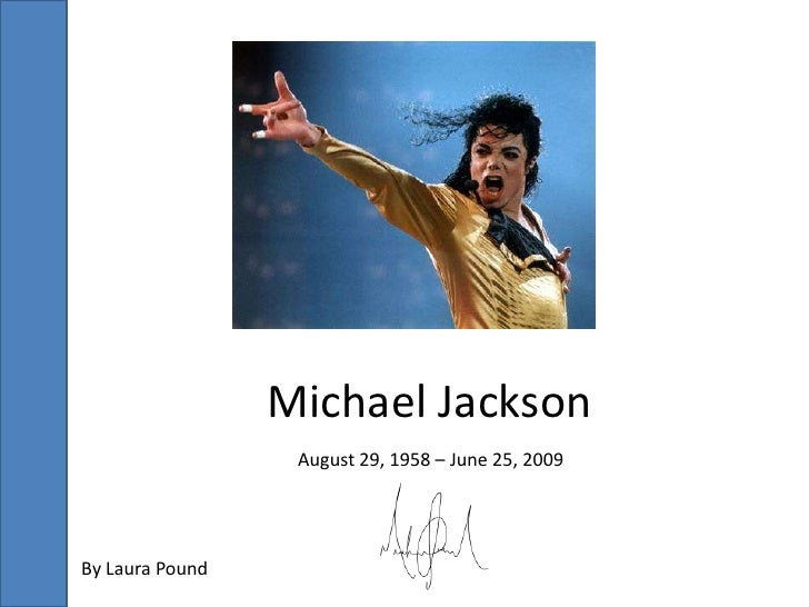 Michael Jackson<br />August 29, 1958 – June 25, 2009<br />By Laura Pound<br />