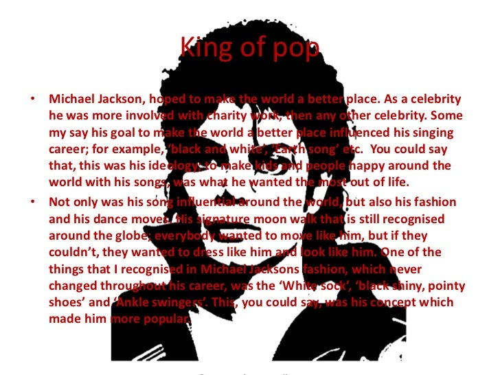 a study of the life of the king of pop michael jackson Michael jackson biography michael joseph michael jackson epitomised the era of pop in the this legacy of abuse left michael scarred throughout his adult life.