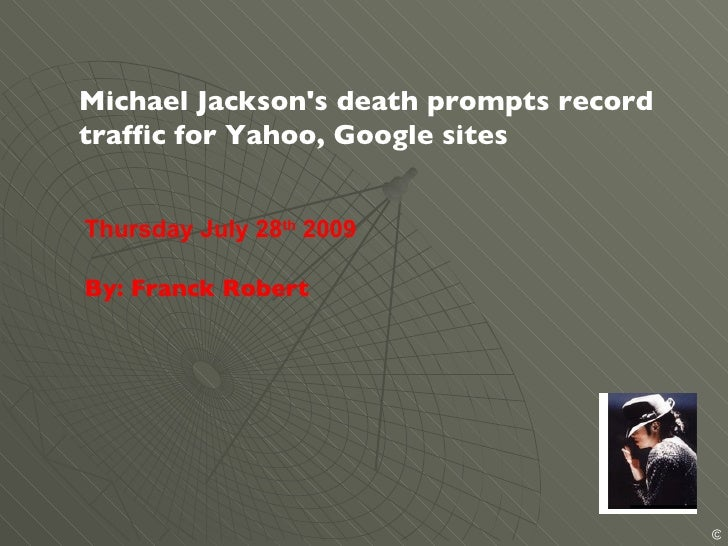 Michael Jackson's death prompts record traffic for Yahoo, Google sites Thursday July 28 th  2009 By: Franck Robert
