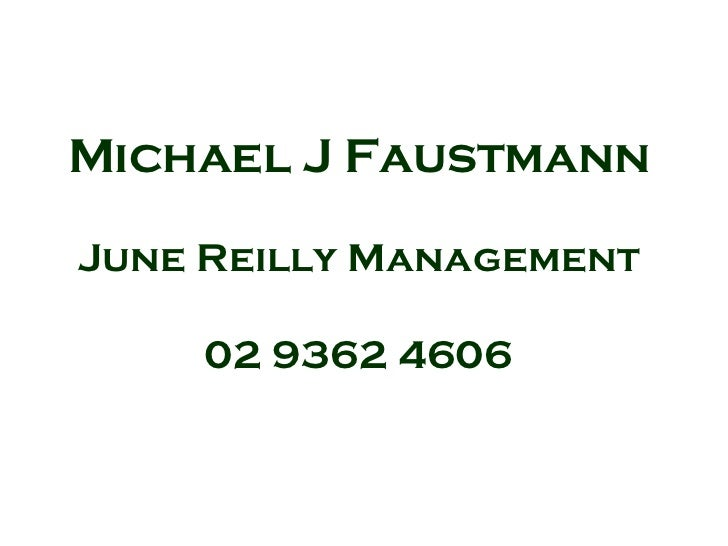 Michael J FaustmannJune Reilly Management    02 9362 4606