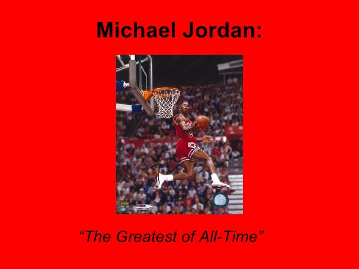 "Michael Jordan: "" The Greatest of All-Time"""