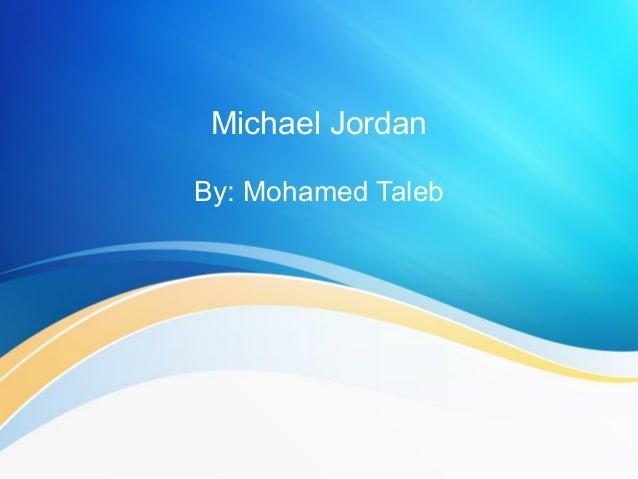 Michael Jordan By: Mohamed Taleb