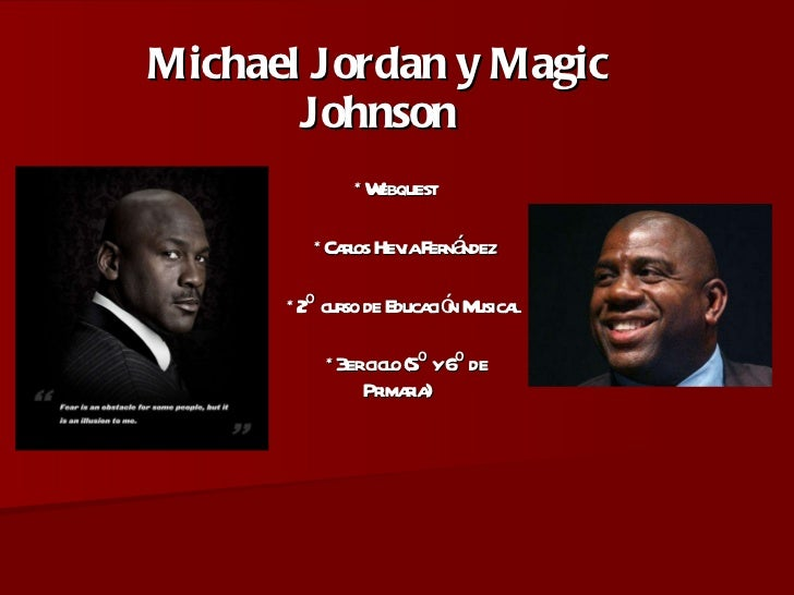 Michael Jordan y Magic Johnson *Webquest    *Carlos Hevia Fernández *2º curso de Educación Musical *3er ciclo (5º y 6º de ...