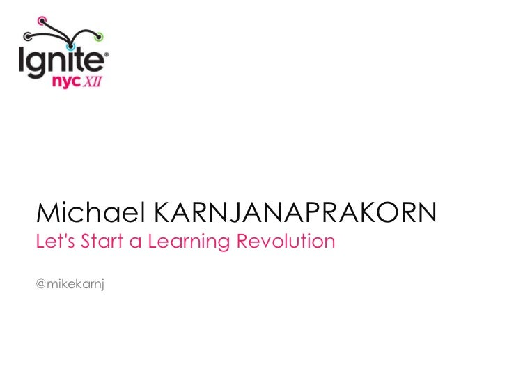 Michael KARNJANAPRAKORN<br />Let's Start a Learning Revolution<br />@mikekarnj<br />