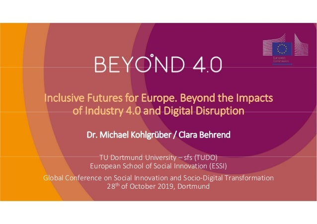 Inclusive Futures for Europe. Beyond the Impacts of Industry 4.0 and Digital Disruption Dr. Michael Kohlgrüber / Clara Beh...