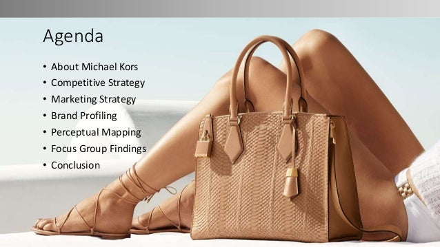 Agenda • About Michael Kors • Competitive Strategy • Marketing Strategy • Brand Profiling • Perceptual Mapping • Focus Gro...