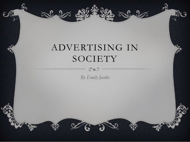 ADVERTISING IN SOCIETY By Emily Jacobs