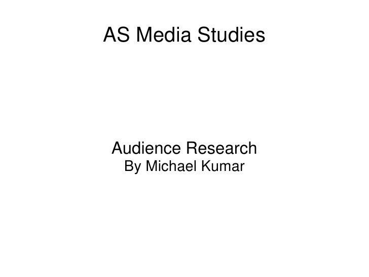 AS Media StudiesAudience Research  By Michael Kumar