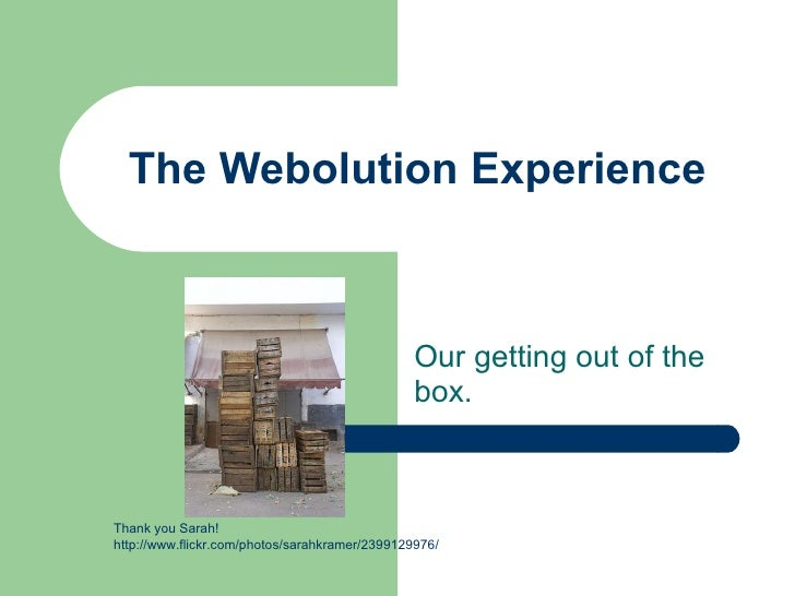 The Webolution Experience Our getting out of the box.  Thank you Sarah!  http://www.flickr.com/photos/sarahkramer/23991299...