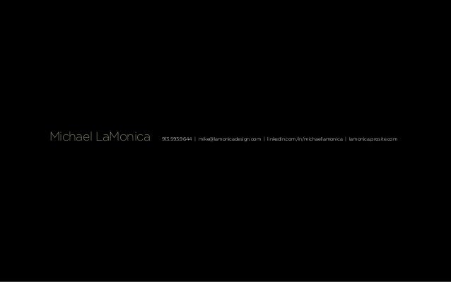 Michael LaMonica 913.593.9644   mike@lamonicadesign.com   linkedin.com/in/michaellamonica   lamonica.prosite.com
