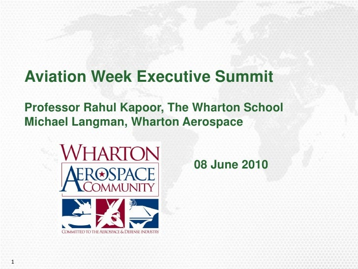 Aviation Week Executive Summit     Professor Rahul Kapoor, The Wharton School     Michael Langman, Wharton Aerospace      ...