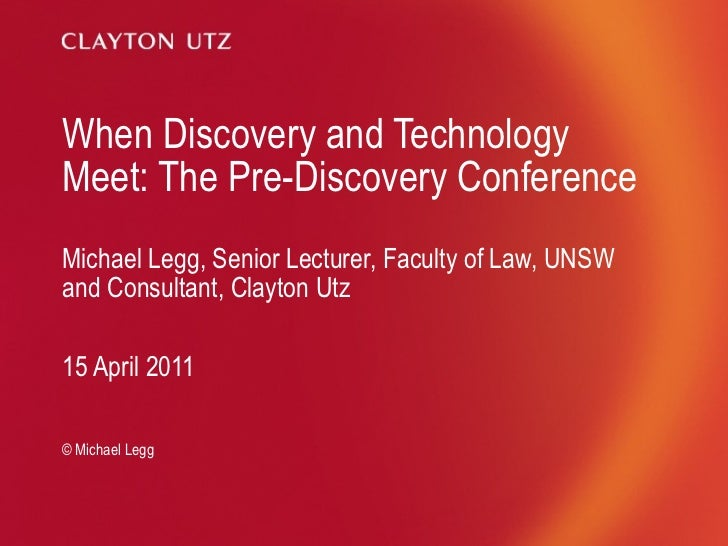 When Discovery and Technology Meet: The Pre-Discovery Conference Michael Legg, Senior Lecturer, Faculty of Law, UNSW and C...
