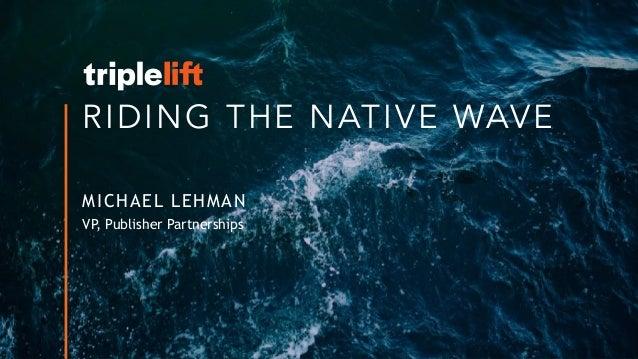 RIDING THE NATIVE WAVE MICHAEL LEHMAN VP, Publisher Partnerships