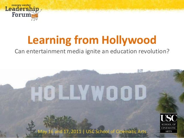 May 16 and 17, 2011 | USC School of Cinematic Arts Learning from Hollywood Can entertainment media ignite an education rev...