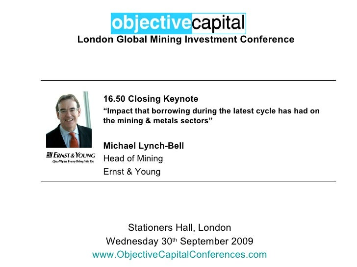 London Global Mining Investment Conference Stationers Hall, London Wednesday 30 th  September 2009 www.ObjectiveCapitalCon...