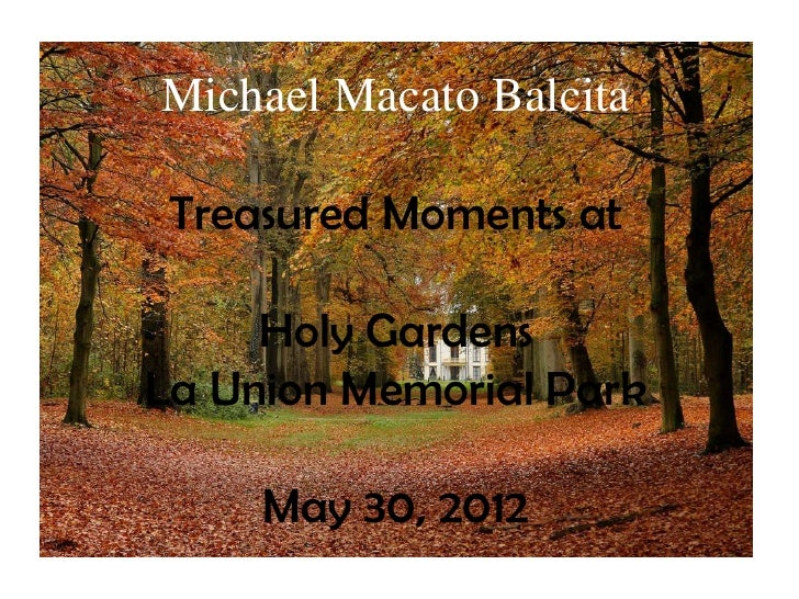 Michael Macato Balcita Treasured Moments at     Holy GardensLa Union Memorial Park     May 30, 2012