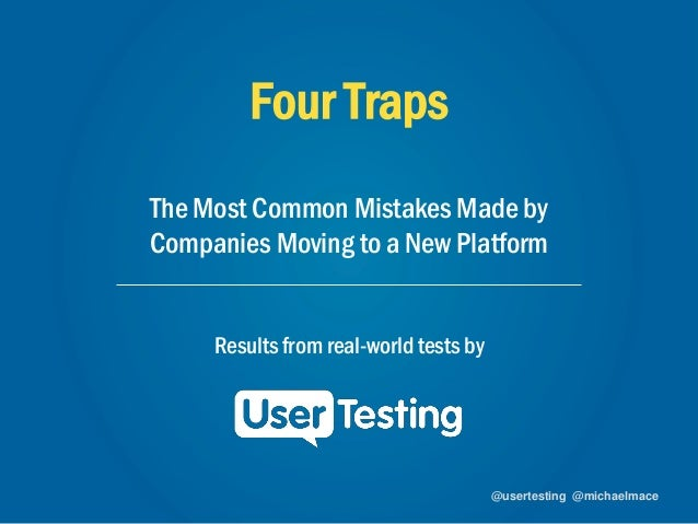 @usertesting @michaelmace @usertesting @michaelmace Four Traps The Most Common Mistakes Made by Companies Moving to a New ...