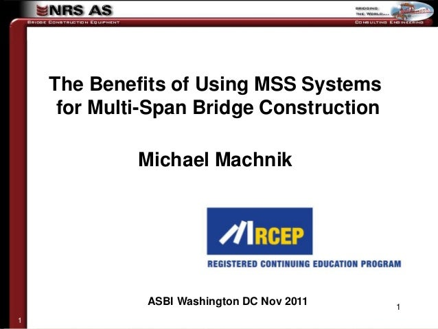 The Benefits of Using MSS Systems     for Multi-Span Bridge Construction             Michael Machnik              ASBI Was...