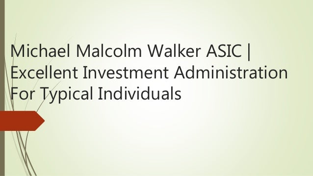 Michael Malcolm Walker ASIC | Excellent Investment Administration For Typical Individuals