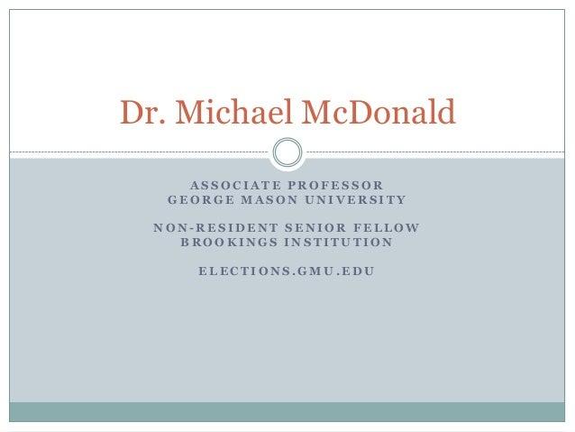 Dr. Michael McDonald     ASSOCIATE PROFESSOR   GEORGE MASON UNIVERSITY  NON-RESIDENT SENIOR FELLOW    BROOKINGS INSTITUTIO...