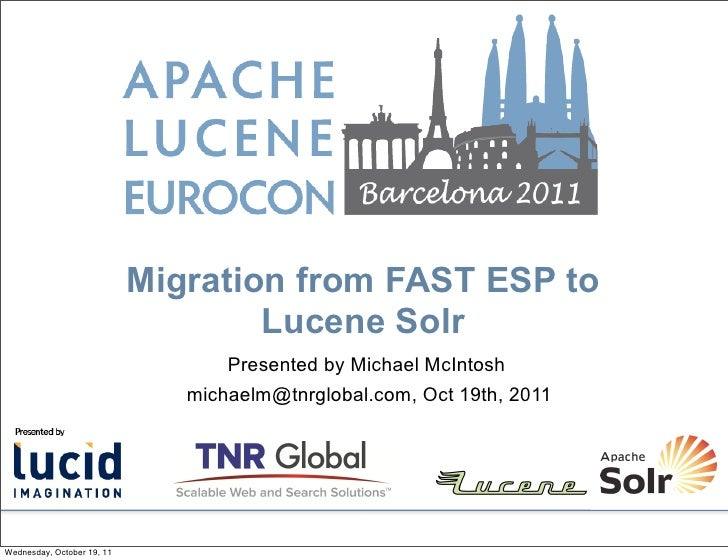 Migration from FAST ESP to                                    Lucene Solr                                   Presented by M...