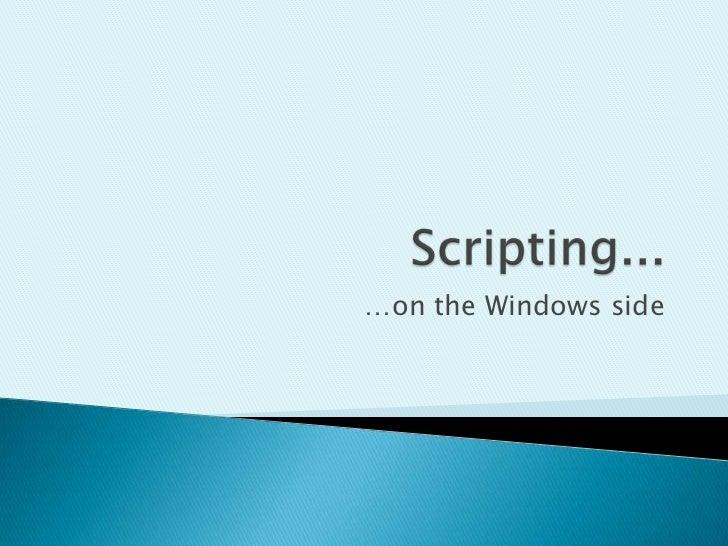 Scripting...<br />…on the Windows side<br />