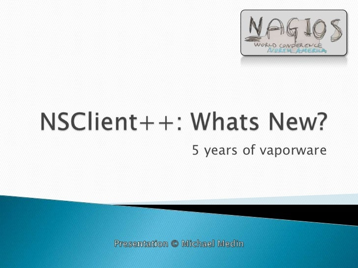 NSClient++: Whats New?<br />5 years of vaporware<br />Presentation © Michael Medin<br />