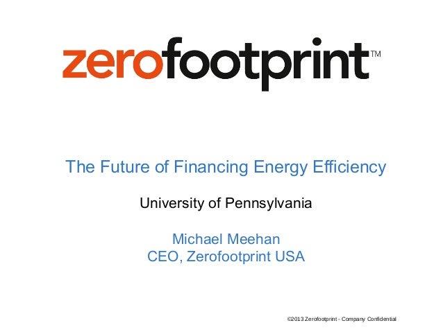The Future of Financing Energy Efficiency         University of Pennsylvania            Michael Meehan          CEO, Zerof...