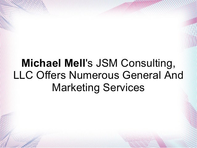 Michael Mell's JSM Consulting, LLC Offers Numerous General And Marketing Services