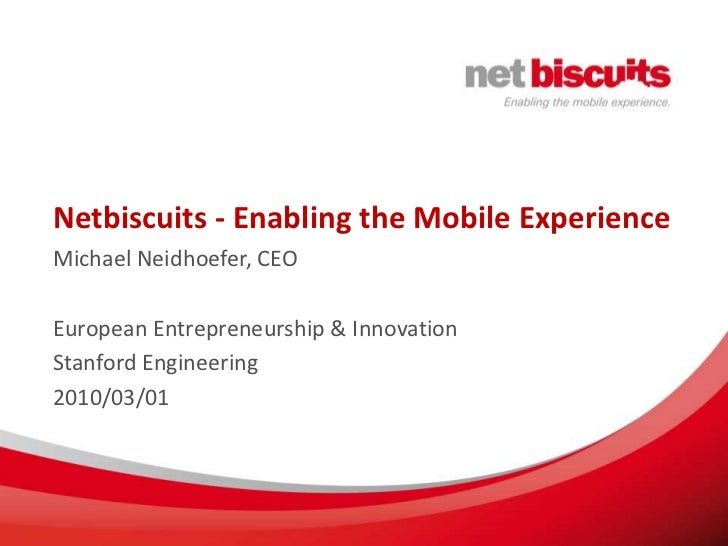 Netbiscuits - Enabling the Mobile Experience<br />Michael Neidhoefer, CEO<br />European Entrepreneurship & Innovation<br /...