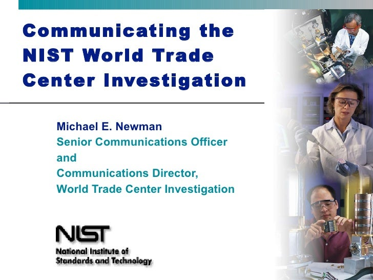 Communicating the  NIST World Trade Center Investigation Michael E. Newman Senior Communications Officer  and Communicatio...