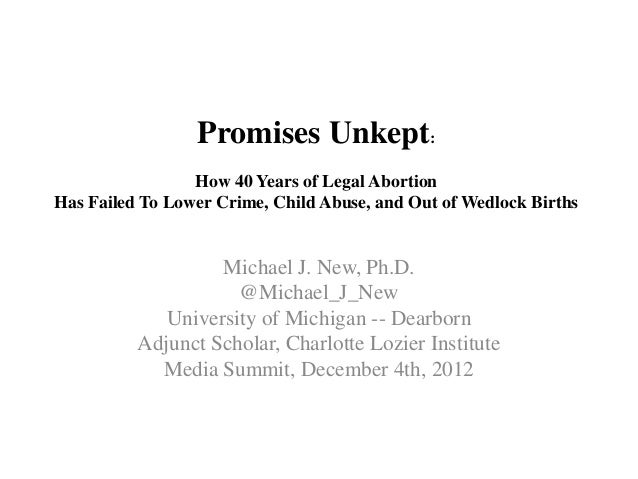 Promises Unkept:                 How 40 Years of Legal AbortionHas Failed To Lower Crime, Child Abuse, and Out of Wedlock ...