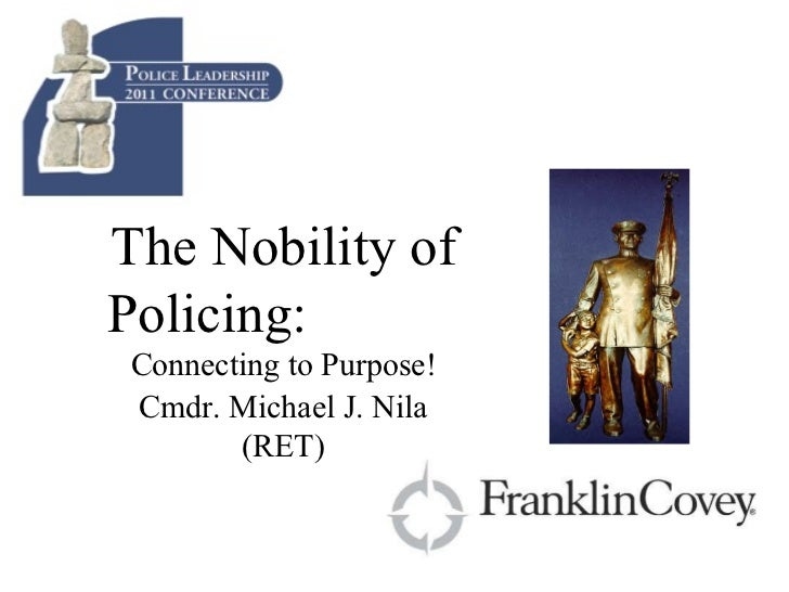 Cmdr. Michael J. Nila (RET) The Nobility of Policing:  Connecting to Purpose!