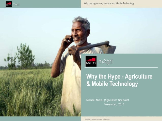 Why the Hype – Agriculture and Mobile Technology  Why the Hype - Agriculture & Mobile Technology Michael Nkonu (Agricultur...