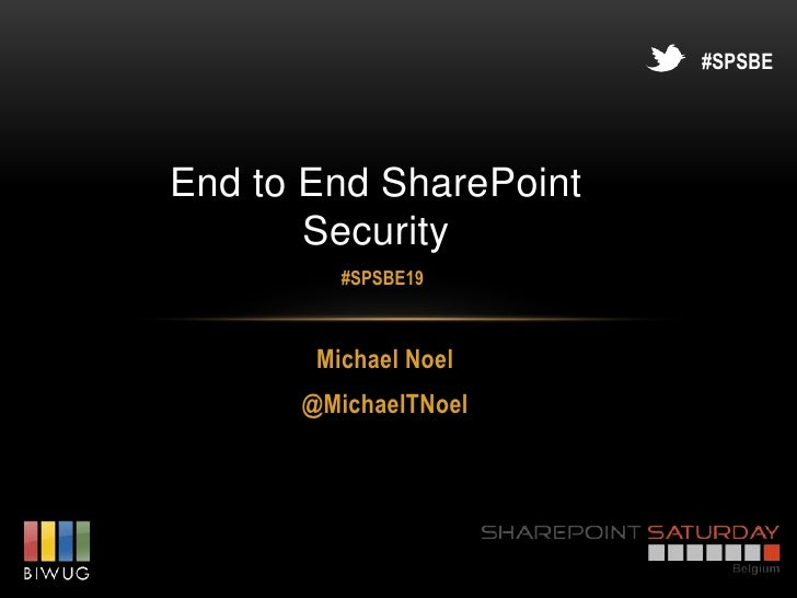 #SPSBEEnd to End SharePoint       Security         #SPSBE19       Michael Noel      @MichaelTNoel