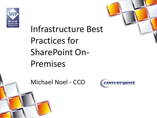 Infrastructure Best Practices for SharePoint OnPremises Michael Noel - CCO