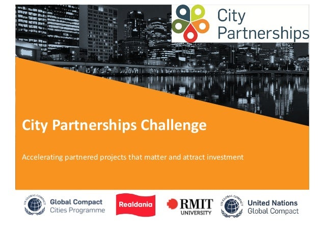 City Partnerships Challenge Accelerating partnered projects that matter and attract investment