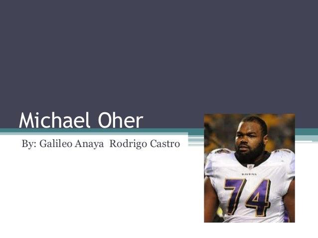 Michael Oher  By: Galileo Anaya Rodrigo Castro