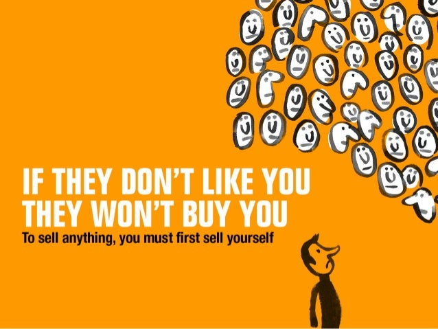 IF THEY | l0N'T LIKE YOU THEY W| JN'T Bl| Y Yllll  To sell anything,  you must first sell yourself $