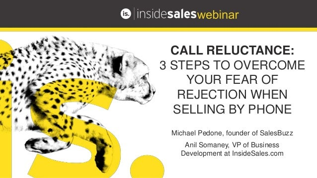 Michael Pedone, founder of SalesBuzz Anil Somaney, VP of Business Development at InsideSales.com CALL RELUCTANCE: 3 STEPS ...
