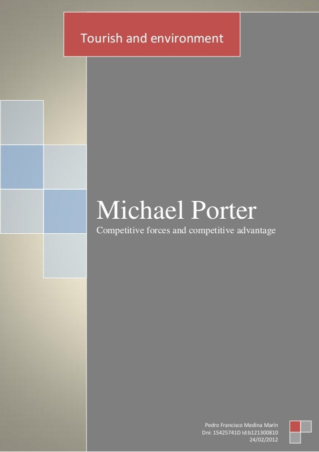 Michael Porter Competitive forces and competitive advantage Tourish and environment Pedro Francisco Medina Marín Dni: 1542...
