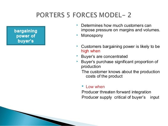   Determines how much customers canbargaining       impose pressure on margins and volumes. power of       Monospony  b...