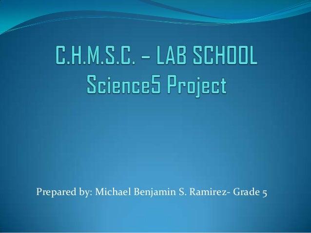 Prepared by: Michael Benjamin S. Ramirez- Grade 5