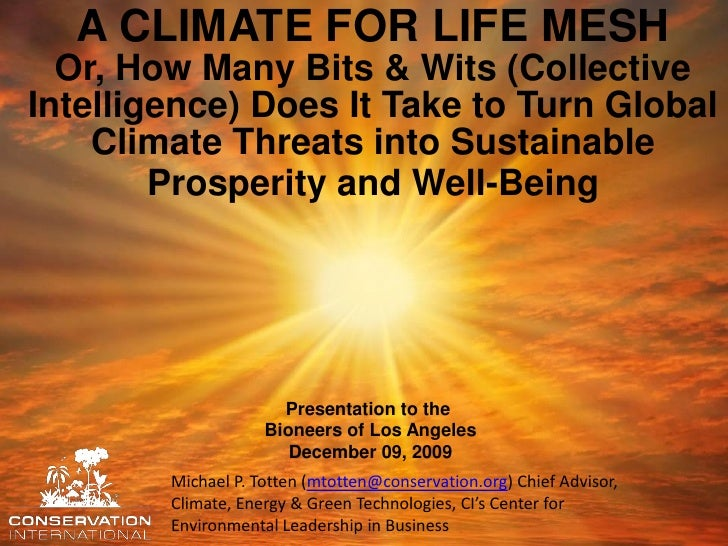A CLIMATE FOR LIFE MESH   Or, How Many Bits & Wits (Collective Intelligence) Does It Take to Turn Global     Climate Threa...