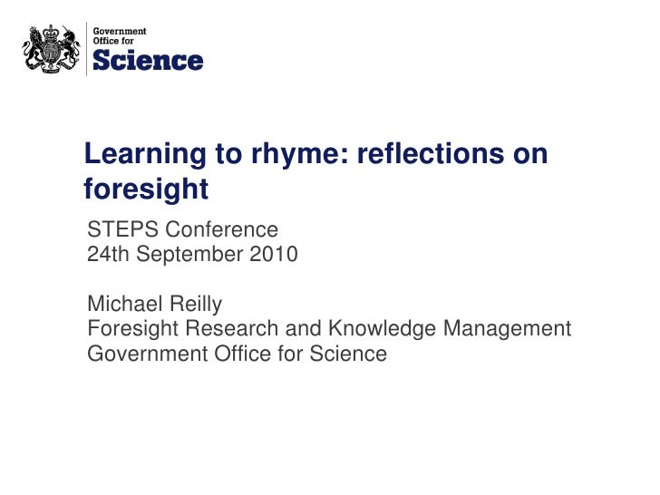 Learning to rhyme: reflections on foresight STEPS Conference 24th September 2010  Michael Reilly Foresight Research and Kn...