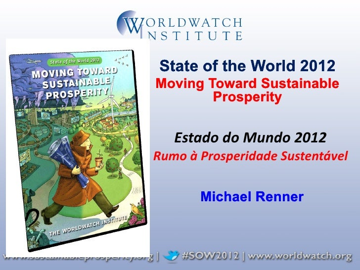 State of the World 2012Moving Toward Sustainable        Prosperity   Estado do Mundo 2012Rumo à Prosperidade Sustentável  ...