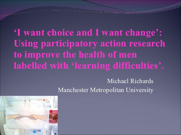 ' I want choice and I want change': Using participatory action research to improve the health of men labelled with 'learni...