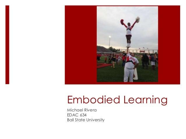 Embodied Learning Michael Rivera EDAC 634 Ball State University
