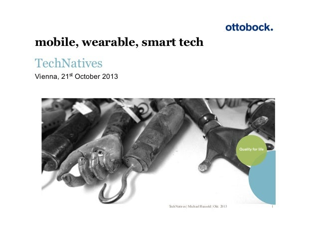 mobile, wearable, smart tech  TechNatives Vienna, 21st October 2013  TechNatives   Michael Russold   Okt. 2013  1